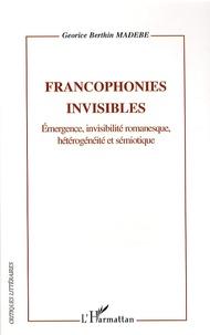 Georice Berthin Madébé - Francophonies invisibles - Emergence, invisilité romanesque, hétérogénéité et sémiotique.