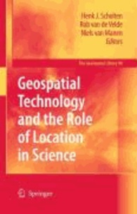 Henk J. Scholten - Geospatial Technology and the Role of Location in Science.