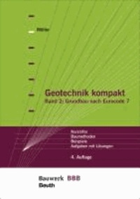 Geotechnik kompakt 2 - Band 2: Grundbau nach Eurocode 7 Kurzinfos, Baumethoden, Beispiele, Aufgaben mit Lösungen Bauwerk-Basis-Bibliothek.