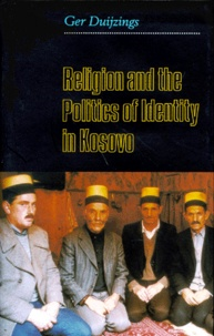 Ger Duijzings - Religion and the Politics of Identity in Kosovo.