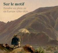 Ger Luijten et Mary Morton - Sur le motif - Peindre en plein air, 1780-1870.