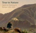 Ger Luijten et Mary Morton - True to Nature - Open-air Painting in Europe 1780-1870.