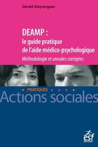 Gérald Alayrangues - DEAMP : le guide pratique de l'aide médico-psychologique - Méthodologie et annales corrigées.