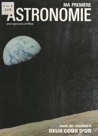 Gerald Ames et Rose Wyler Ames - Ma première astronomie - Pour garçons et filles.