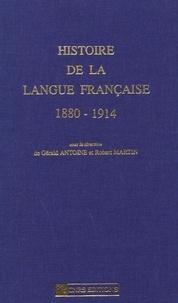 Gérald Antoine et Robert Martin - Histoire de la langue française - 1880-1914.