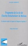 Gérald Arboit - Fragments de la vie de Charles Schulmeister de Meinau - Un mémoire inédit de l'espion de l'Empereur Napoléon Ier.