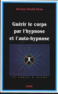 Gérald Arcas - Guérir le corps par l'hypnose et l'auto-hypnose.