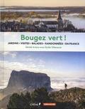 Gérald Ariano et Emilie Villeneuve - Bougez vert ! - Jardins, visites, balades, randonnées en France.