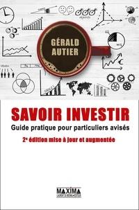 Gérald Autier - Savoir investir - Guide pratique de réflexion financière pour particuliers avisés.