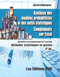 """Gérald Baillargeon - Synthèse des modèles probabilistes et des outils statistiques. Compléments sur Excel - Document d'accompagnement de l'ouvrage """"Méthodes statistiques en gestion"""" (4e Ed.)."""