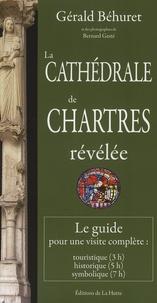 Gérald Béhuret - La cathédrale de Chartres révélée - Le guide pour une visite complète.