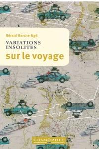 Gérald Berche-Ngô - Variations insolites sur le voyage.