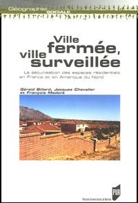 Gérald Billard et Jacques Chevalier - Ville fermée, ville surveillée - La sécurisation des espaces résidentiels en France et en Amérique du Nord.