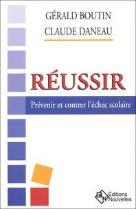 Gérald Boutin et Claude Daneau - Réussir - Prévenir et contrer l'échec scolaire.