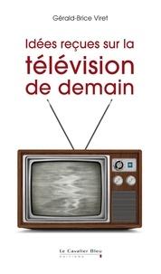 Idées reçues sur la télévision de demain.pdf