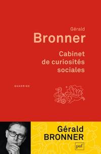 Gérald Bronner - Cabinet de curiosités sociales.