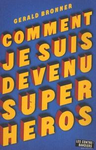 Gérald Bronner - Comment je suis devenu super-héros.