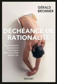 Gérald Bronner - Déchéance de rationalité.