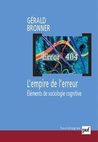 Gérald Bronner - L'empire de l'erreur - Eléments de sociologie cognitive.