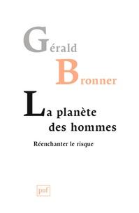 Gérald Bronner - La planète des hommes - Réenchanter le risque.
