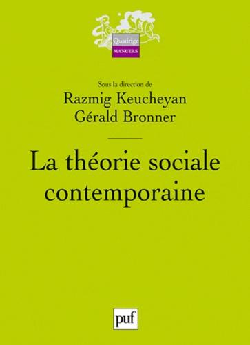 Gérald Bronner et Razmig Keucheyan - La théorie sociale contemporaine.