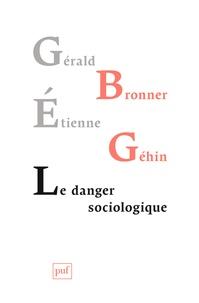 Gérald Bronner et Etienne Géhin - Le danger sociologique.