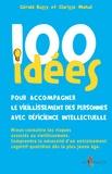 Gérald Bussy et Clarisse Mahul - 100 idées pour accompagner le vieillissement des personnes avec déficience intellectuelle.
