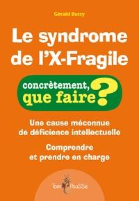 Gérald Bussy - Le syndrome de l'X-Fragile.