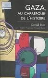 Gerald Butt - Gaza, au carrefour de l'histoire.