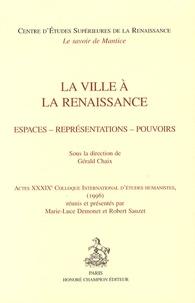 Gérald Chaix et Marie-Luce Demonet - La ville à la Renaissance - Espaces, représentations, pouvoirs - Actes du 39e Colloque international d'études humanistes (1996).