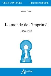 Gérald Chaix - Le monde de l'imprimé - 1470-1680.