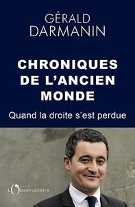 Gérald Darmanin - Chroniques de l'ancien monde - Quand la droite s'est perdue.