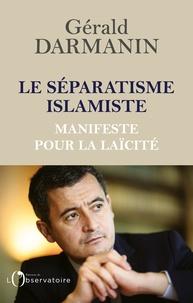 Gérald Darmanin - Le séparatisme islamiste - Manifeste pour la laïcité.