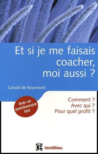 Gérald de Bourmont - Et si je me faisais coacher, moi aussi ?.