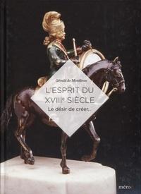 Gérald de Montleau - L'esprit du XVIIIe siècle - Le désir de créer....