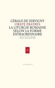 Gérald de Servigny - Orate fratres - La liturgie romaine selon la forme extraordinaire.