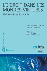 Gérald Delabre - Le droit dans les mondes virtuels - Philosophie et économie.