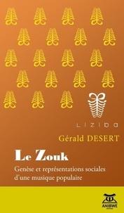 Gérald Désert - Le Zouk - Genèse et représentations sociales d'une musique populaire.
