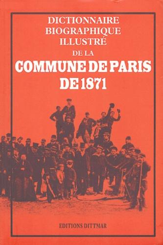 Gérald Dittmar - Dictionnaire biographique illustré de la Commune de Paris de 1871.