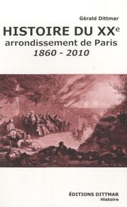 Gérald Dittmar - Histoire du XXe arrondissement de Paris, 1860-2010.
