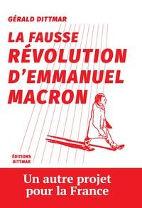 Gérald Dittmar - La fausse révolution d'Emmanuel Macron.