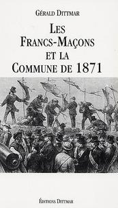 Gérald Dittmar - Les Francs-Maçons et la Commune de 1871.