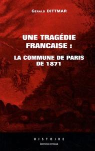 Gérald Dittmar - Une tragédie française - La Commune de Paris de 1871.