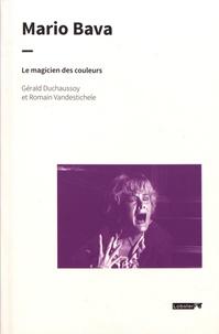 Gérald Duchaussoy et Romain Vandestichele - Mario Bava - Le magicien des couleurs.