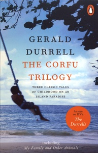 Gerald Durrell - The Corfu Trilogy - My Family and Other Animals ; Birds, Beasts, and Relatives ; The Garden of the Gods.