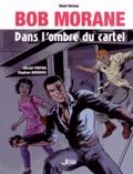 Gérald Forton et Stéphan Borrero - Bob Morane dans l'ombre du cartel.