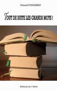 Gérald Fougerat - Tout de suite les grands mots !.