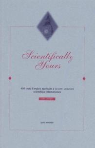 Gérald Fuller et Lydie Navard - Scientifically yours - 400 tests d'anglais appliqués à la communication scientifique internationale.