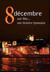 Gérald Gambier - 8 décembre - Une fête... une histoire lyonnaise.