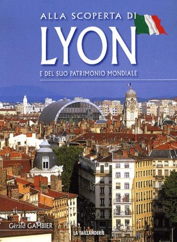 Gérald Gambier - Alla scoperta di Lyon e del suo patrimonio mondiale.